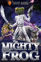 The Mighty Frog by Guy Bass