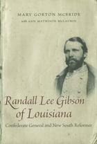 Randall Lee Gibson of Louisiana: Confederate General and New South Reformer by Mary Gorton McBride
