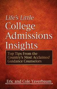 Life's Little College Admissions Insights: Top Tips From the Country's Most Acclaimed Guidance…