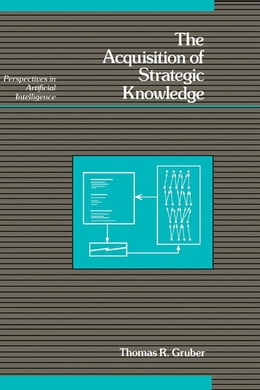Book The Acquisition of Strategic Knowledge by Gruber, Thomas R.