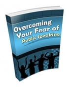 Overcoming Fear Of Public Speaking by Anonymous