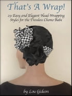 That's a Wrap!: 29 Easy & Elegant Head-Wrapping Styles for the Tressless Chemo Babe by Lou Gideon