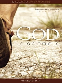 God in Sandals: Transformational Encounters with the Word Made Fresh