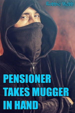 Pensioner Takes Mugger In Hand by Robbie Webb