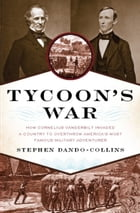Tycoon's War: How Cornelius Vanderbilt Invaded a Country to Overthrow America's Most Famous Military Adventurer by Stephen Dando-Collins