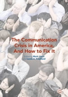 The Communication Crisis in America, And How to Fix It