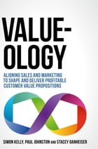 Value-ology: Aligning sales and marketing to shape and deliver profitable customer value…