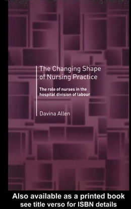Book The Changing Shape of Nursing Practice by Allen, Davina
