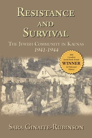 Resistance and Survival: The Jewish Community in Kaunas 1941-1944