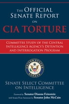 The Official Senate Report on CIA Torture: Committee Study of the Central Intelligence Agency?s Detention and Interrogation Program by Senate Select Committee on Intelligence