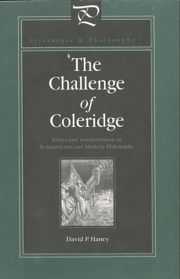 Book The Challenge of Coleridge: Ethics and Interpretation in Romanticism and Modern Philosophy by David Haney