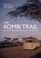 Kombi Trail, The: Across Three Continents in a VW Van by Robert Cox
