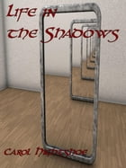 Life in the Shadows by Carol Hightshoe