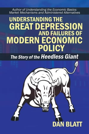 Understanding the Great Depression and Failures of Modern Economic Policy The Story of the Heedless Giant