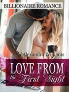 Love From the First Sight! Billionaire Romance by Alexandra Williams