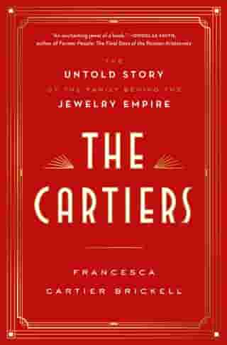 The Cartiers: The Untold Story of the Family Behind the Jewelry Empire de Francesca Cartier Brickell