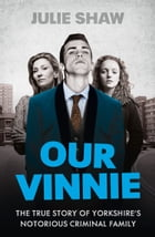 Our Vinnie: The true story of Yorkshire's notorious criminal family (Tales of the Notorious Hudson…