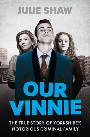 Our Vinnie: The true story of Yorkshire?s notorious criminal family (Tales of the Notorious Hudson Family,  Book 1)