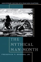 The Mythical Man-Month, Anniversary Edition: Essays On Software Engineering by Frederick P. Brooks Jr.