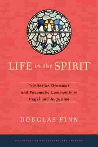 Life in the Spirit: Trinitarian Grammar and Pneumatic Community in Hegel and Augustine