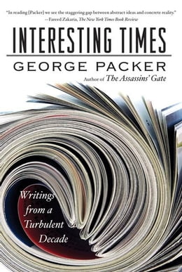 Book Interesting Times: Writings from a Turbulent Decade by George Packer