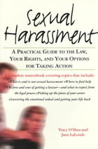 Sexual Harassment: A Practical Guide to the Law, Your Rights, and Your Options for Taking Action by Jane LaLonde