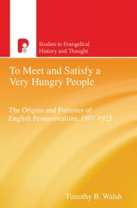 To Meet and Satisfy a Very Hungry People: The Origins and Fortunes of English Pentecostalism, 1907…