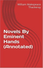 Novels By Eminent Hands (Annotated) by William Makepeace Thackeray