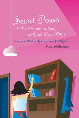 Book Secret Power to Joy, Becoming a Star, and Great Hair Days by Susie Shellenberger