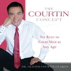 The Courtin Concept: Six Keys to Great Skin at Any Age by Dr. Olivier Courtin-Clarins