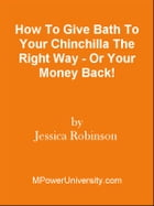 How To Give Bath To Your Chinchilla The Right Way - Or Your Money Back! by Editorial Team Of MPowerUniversity.com