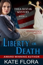 Liberty or Death (The Thea Kozak Mystery Series, Book 6) by Kate Flora