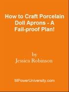How to Craft Porcelain Doll Aprons - A Fail-proof Plan! by Editorial Team Of MPowerUniversity.com