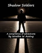 Shadow Soldiers: Shadow Soldier Series, #1 by Wrathe W. Aceing
