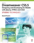 Adobe Dreamweaver CS5.5 Studio Techniques: Designing and Developing for Mobile with jQuery, HTML5, and CSS3 by David Powers