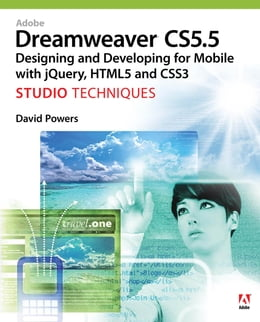 Book Adobe Dreamweaver CS5.5 Studio Techniques: Designing and Developing for Mobile with jQuery, HTML5… by David Powers
