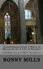 "Transitioning From A Place of Obscurity To A Life of Purpose: Church: From a ""PK's"" Perspective by Ronny Mills"