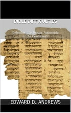 BIBLE DIFFICULTIES: Defending the Mosaic Authorship of the Pentateuch by Edward D. Andrews