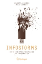 Infostorms: How to Take Information Punches and Save Democracy