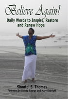 Believe Again: Daily Words to Inspire, Restore and Renew Hope by Shontel S. Thomas
