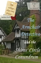The Armchair Detective and the Shires' Circle Conundrum: Series Five by Ian Shimwell