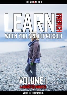 Learn French when you are depressed (4 hours 53 minutes) - Vol 1