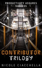 Contributor, the Complete Trilogy by Nicole Ciacchella