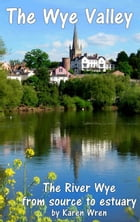 The Wye Valley: from Source to Estuary by Karen Wren
