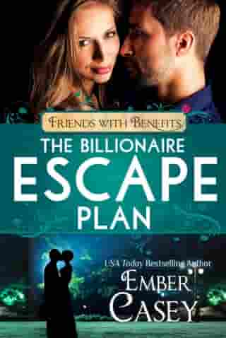The Billionaire Escape Plan: A Friends to Lovers Romance by Ember Casey