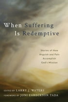 When Suffering Is Redemptive: Stories of How Anguish and Pain Accomplish God's Mission by Larry J. Water