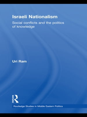 Israeli Nationalism Social conflicts and the politics of knowledge