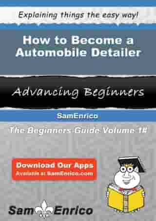 How to Become a Automobile Detailer: How to Become a Automobile Detailer by Elaina Horsley