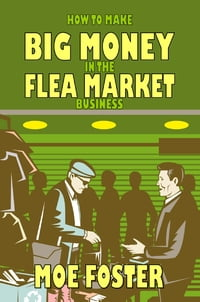 How to Make Big Money in the Flea Market Business