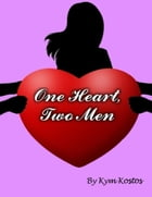 One Heart, Two Men: When a Woman Falls In Love With 2 Men by Kym Kostos